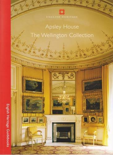 Apsley House: The Wellington Collection (English Heritage Guidebooks) By Julius Bryant