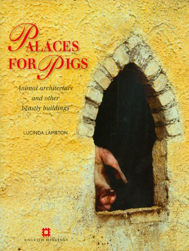 Palaces for Pigs and Other Beastly Dwellings By Lucinda Lambton