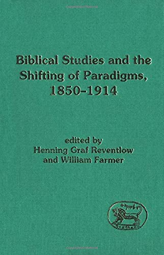 Biblical Studies and the Shifting Paradigms, 1850-1914 By Graf Henning Reventlow