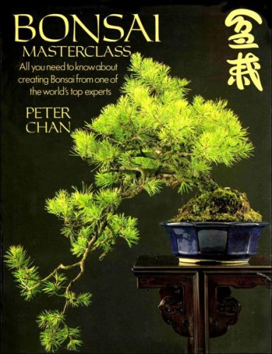 Bonsai Masterclass: All you need to know about creating Bonsai from one of the world's top experts. By Peter Chan