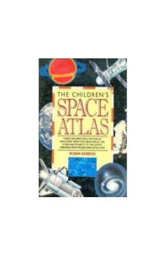 The Children's Atlas of Space By Robin Kerrod