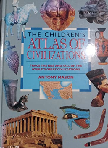 The Children's Atlas of Civilizations By Antony Mason
