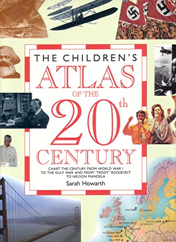 The Children's Atlas of the Twentieth Century By Sarah Howarth