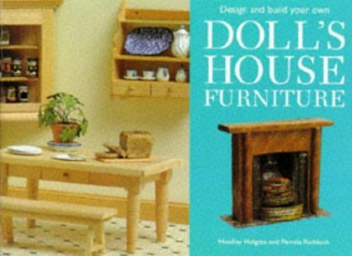 Design and Make Your Own Doll's House Furniture By Headley Holgate