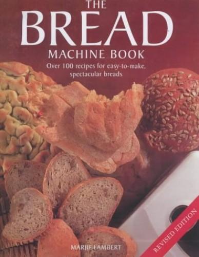 The Bread Machine By Marjie Lamber