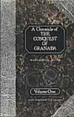 A Chronicle of the Conquest of Granada: From the Mss. of Fray Antonio Agapida: v.1 by Washington Irving