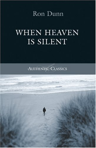 When Heaven Is Silent (Authentic Classics) By Ron Dunn