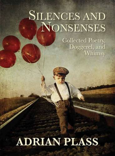 Silences and Nonsenses: Collected Poetry, Doggerel and Whimsy by Adrian Plass