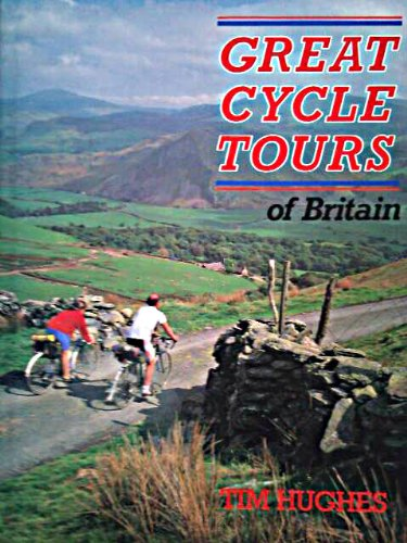 Great Cycle Tours of Britain By Tim Hughes