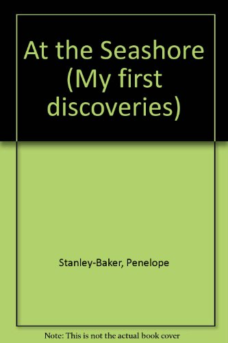 At the Seashore (My first discoveries) By Penelope Stanley-Baker