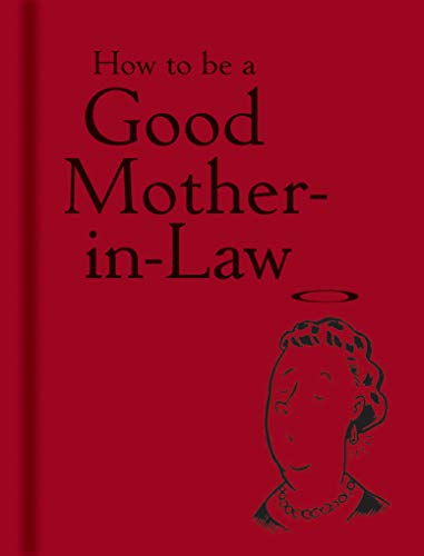 How to be a Good Mother-in-Law By Edited by Bodleian Library the