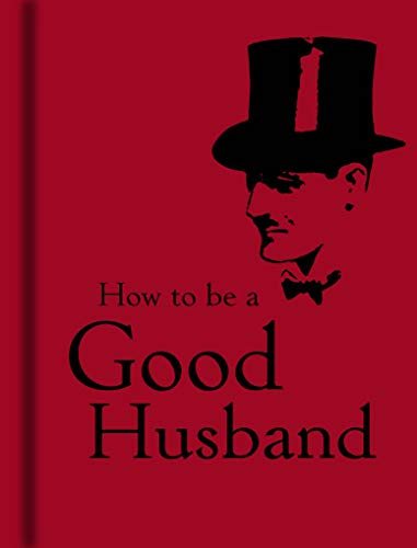 How to Be a Good Husband By . Bodleian Lib