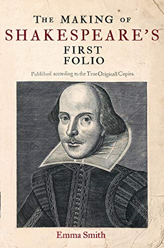 The Making of Shakespeare's First Folio By Emma Smith