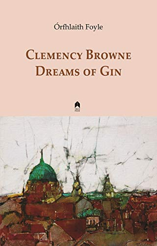 Clemency Browne Dreams of Gin By Orfhlaith Foyle