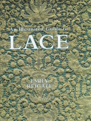 An Illustrated Guide to Lace By E. Reigate