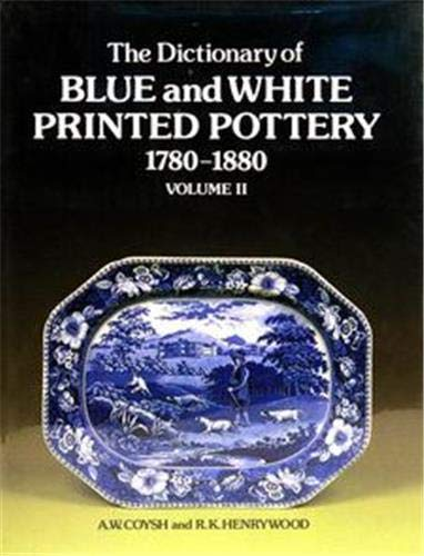 The Dictionary of Blue and White Printed Pottery, 1780-1880: Additional Entries v. 2 (Dictionary of Blue & White Printed Pottery, 1780-1880) By A.W. Coysh