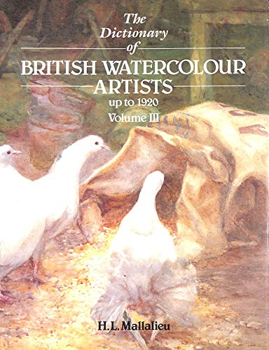 The Dictionary of British Watercolour Artists Up to 1920 By H.L. Mallalieu