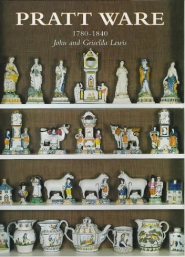 Pratt Ware 1780-1840: English & Scottish Relief Decorated & Underglaze Coloured Earthenware By John Lewis