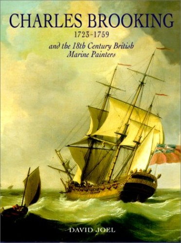 Charles Brooking 1725-1759 and the 18th Century British Marine Painters By David Joel