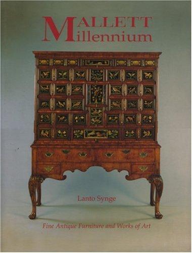Mallett Millennium: Fine Antique Furniture & Works of Art Mallett Millenium By Lanto Synge