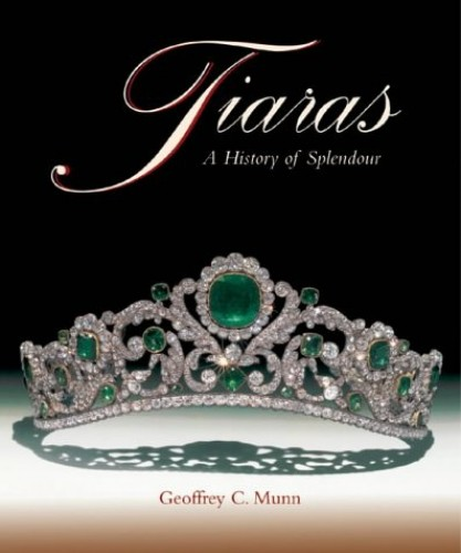 Tiaras: A History of Splendour By Geoffrey C. Munn