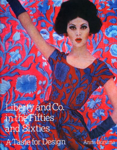 Liberty & Co. in the Fifties and Sixties: A Taste for Design By Anna Buruma