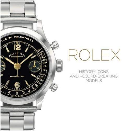 Rolex: History, Icons and Record-Breaking Models By Mara Cappelletti