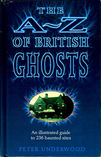 The A-Z of British Ghosts: An Illustrated Guide to 236 Haunted Sites by Peter Underwood