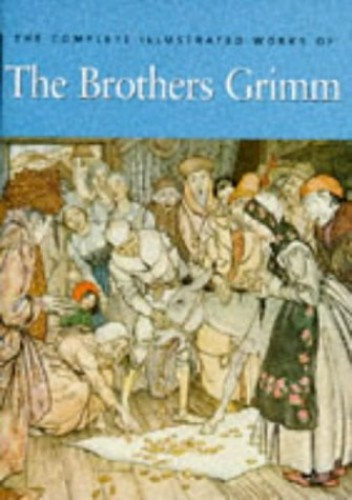 The Complete Illustrated Works of the Brothers Grimm By Jacob Grimm