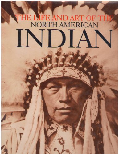The Life and Art of the North American Indian By John Anson Warner