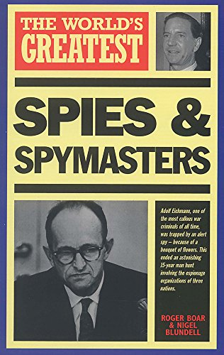 World's Greatest Spies and Spymasters By Nigel Blundell