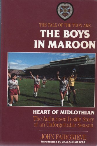 Boys in Maroon: Heart of Midlothian by John Fairgrieve