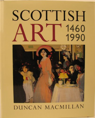 Scottish Art, 1460-1990 By Duncan Macmillan