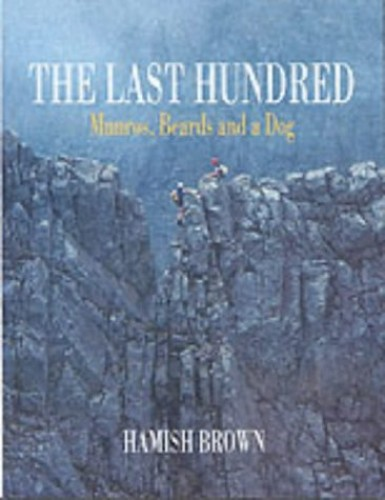 The Last Hundred: Munros, Beards and a Dog By Hamish M. Brown