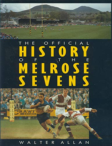 The Official History of the Melrose Sevens by Walter Allan