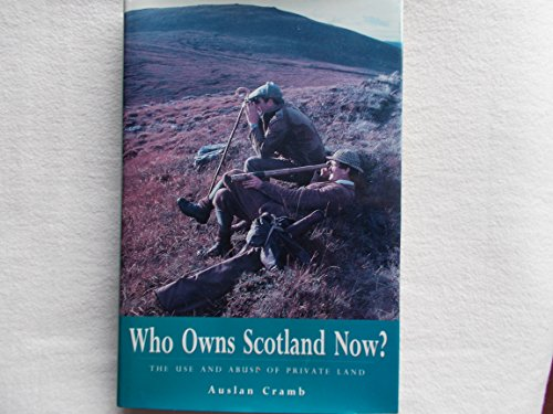 Who Owns Scotland Now?: Use and Abuse of Private Land by Auslan Cramb