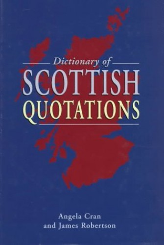 A Dictionary of Scottish Quotations By Angela Cran