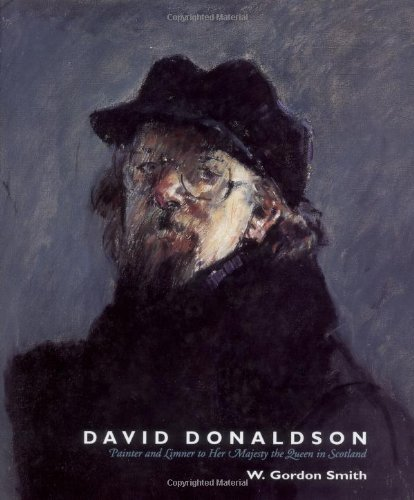 David Donaldson: Painter and Limner to Her Majesty the Queen of Scotland By W.Gordon Smith