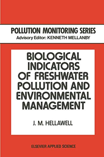 Biological Indicators of Freshwater Pollution and Environmental Management By J.M. Hellawell