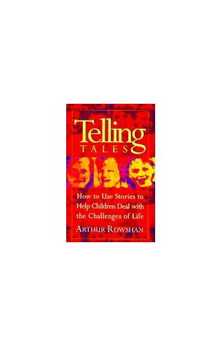 Telling Tales: How to Use Stories to Help Your Children Deal with the Challenges of Life By Arthur Rowshan