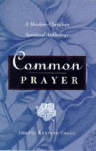 Common Prayer: Muslim-Christian Spiritual Anthology by Kenneth Cragg