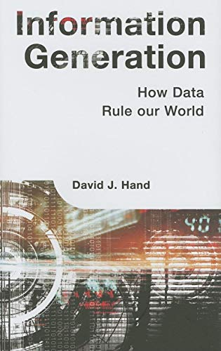 Information Generation: How Data Rule our World: How Data Rules Our World By David Hand