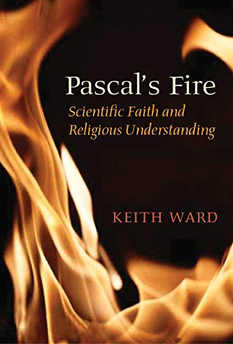 Pascal's Fire: Scientific Faith and Religious Understanding by Keith Ward