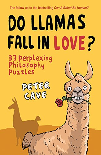 Do Llamas Fall in Love?: 33 Perplexing Philosophy Puzzles by Peter Cave