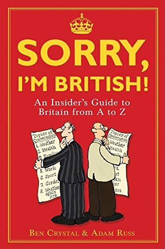 Sorry, I'm British!: An Insider's Guide to Britain from A to Z By Ben Crystal