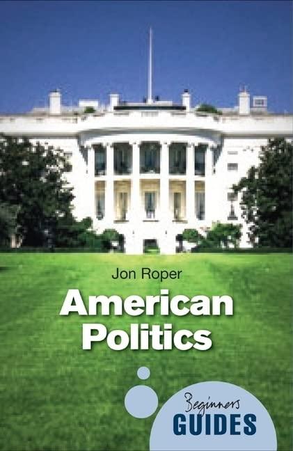 American Politics: A Beginner's Guide (Beginner's Guides) By Jon Roper
