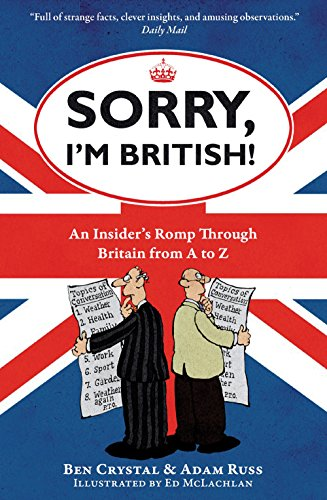 Sorry, I'm British!: An Insider's Romp Through Britain from A to Z by Ben Crystal
