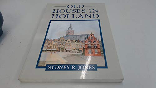 Old Houses in Holland by Sydney R. Jones