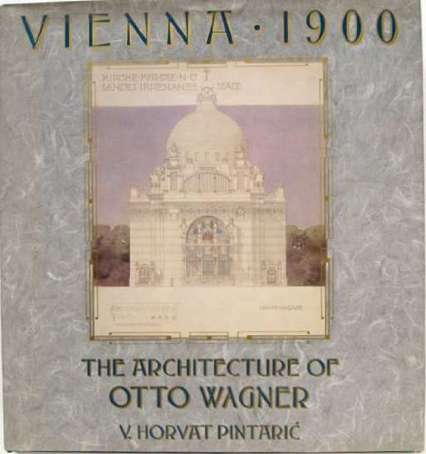Vienna 1900: Architecture of Otto Wagner By V.Horvat Pintaric