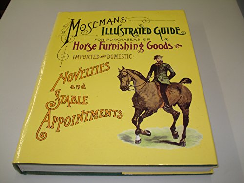 Illustrated Guide for Purchasers of Horse Furnishing Goods: Imported and Domestic By C.m Moseman